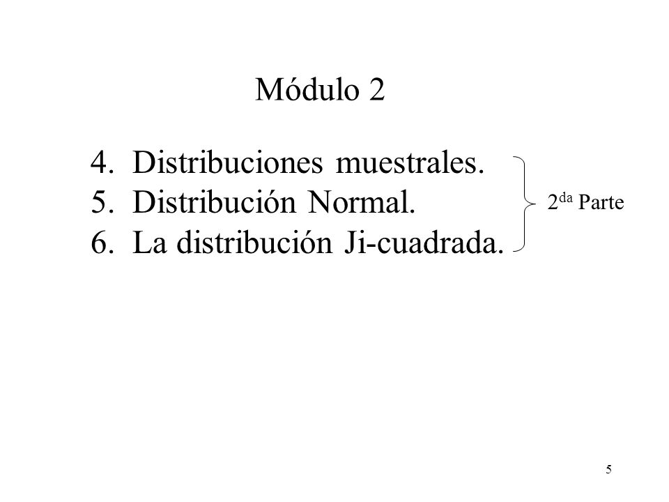 5 4.Distribuciones muestrales. 5. Distribución Normal.