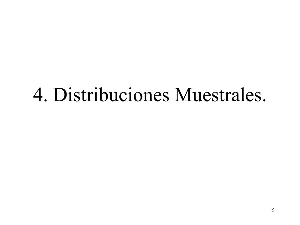 5 4. Distribuciones muestrales. 5. Distribución Normal. 6. La distribución Ji-cuadrada. Módulo 2 2 da Parte