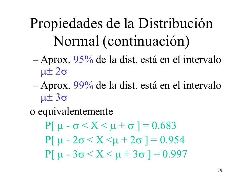77 Propiedades de la Distribución Normal La distribución es simétrica con respecto a E(x)= y VAR(x)= 2 Aunque la v.a. X puede tomar cualquier valor en