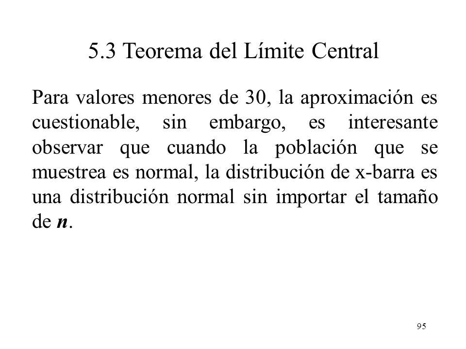 94 5.3 Teorema del Límite Central Algunas veces, el este teorema se interpreta incorrectamente, como aquel que implica que la distribución de x-barra