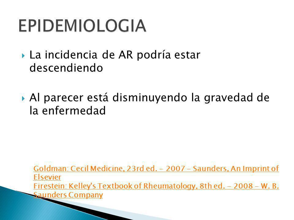La incidencia de AR podría estar descendiendo Al parecer está disminuyendo la gravedad de la enfermedad Goldman: Cecil Medicine, 23rd ed. - 2007 - Sau