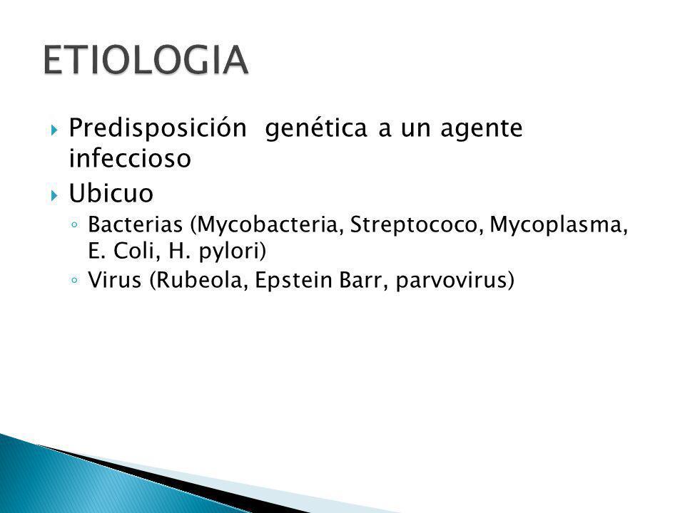 Predisposición genética a un agente infeccioso Ubicuo Bacterias (Mycobacteria, Streptococo, Mycoplasma, E. Coli, H. pylori) Virus (Rubeola, Epstein Ba
