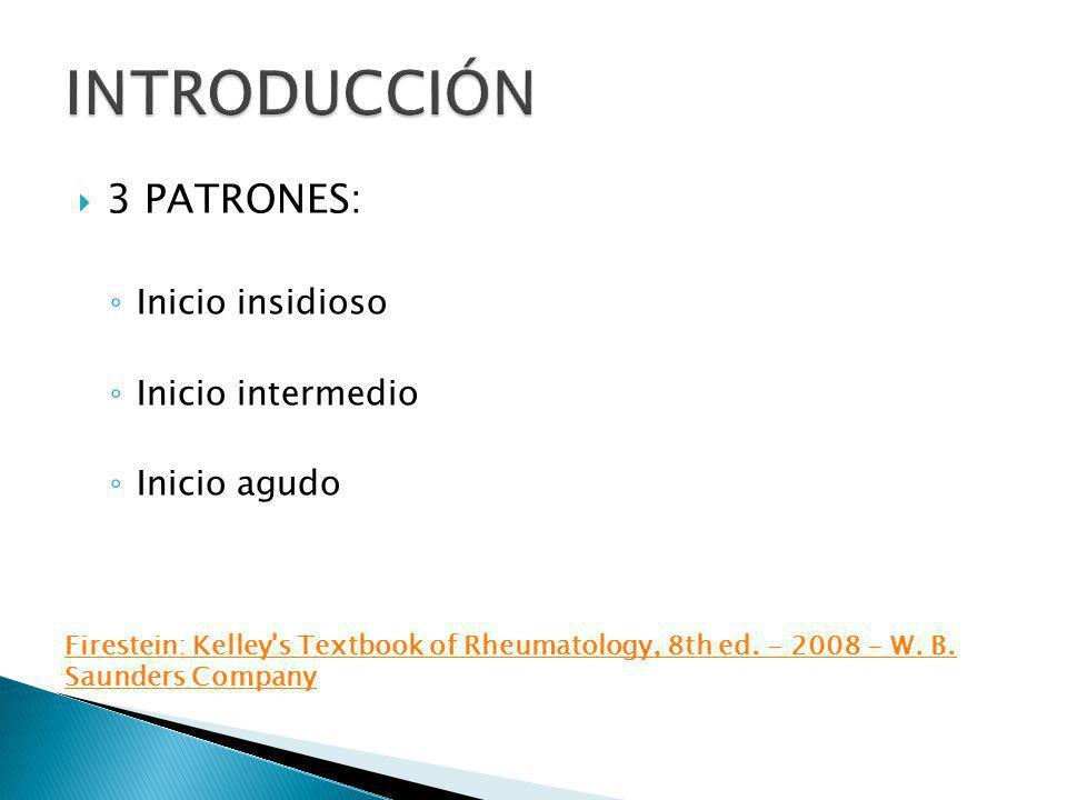3 PATRONES: Inicio insidioso Inicio intermedio Inicio agudo Firestein: Kelley's Textbook of Rheumatology, 8th ed. - 2008 - W. B. Saunders Company