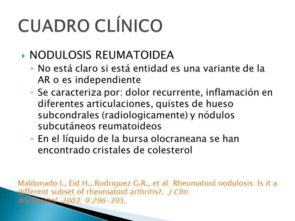 NODULOSIS REUMATOIDEA No está claro si está entidad es una variante de la AR o es independiente Se caracteriza por: dolor recurrente, inflamación en d