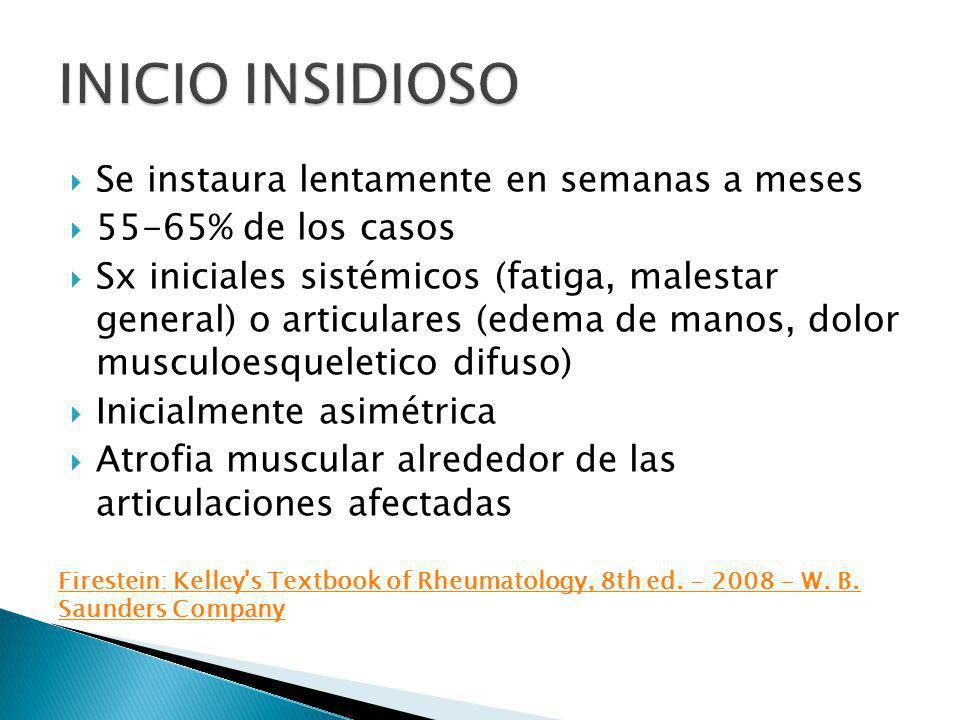 Se instaura lentamente en semanas a meses 55-65% de los casos Sx iniciales sistémicos (fatiga, malestar general) o articulares (edema de manos, dolor