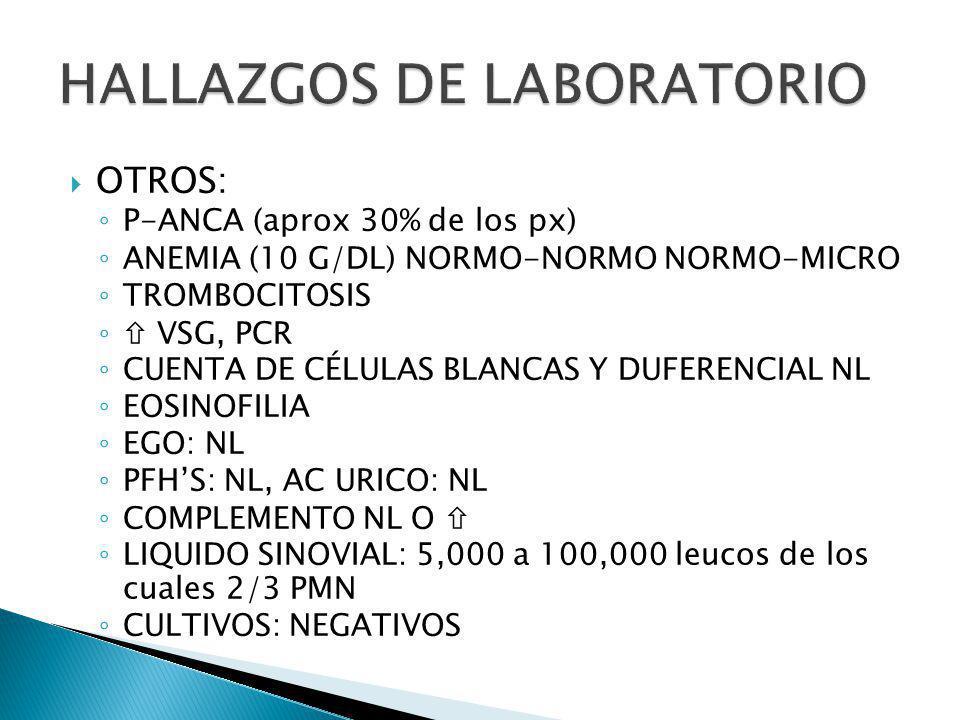 OTROS: P-ANCA (aprox 30% de los px) ANEMIA (10 G/DL) NORMO-NORMO NORMO-MICRO TROMBOCITOSIS VSG, PCR CUENTA DE CÉLULAS BLANCAS Y DUFERENCIAL NL EOSINOF