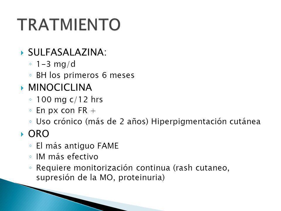 SULFASALAZINA: 1-3 mg/d BH los primeros 6 meses MINOCICLINA 100 mg c/12 hrs En px con FR + Uso crónico (más de 2 años) Hiperpigmentación cutánea ORO E