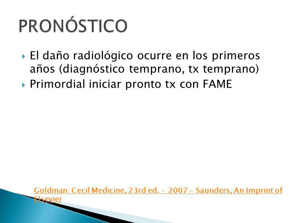 El daño radiológico ocurre en los primeros años (diagnóstico temprano, tx temprano) Primordial iniciar pronto tx con FAME Goldman: Cecil Medicine, 23r