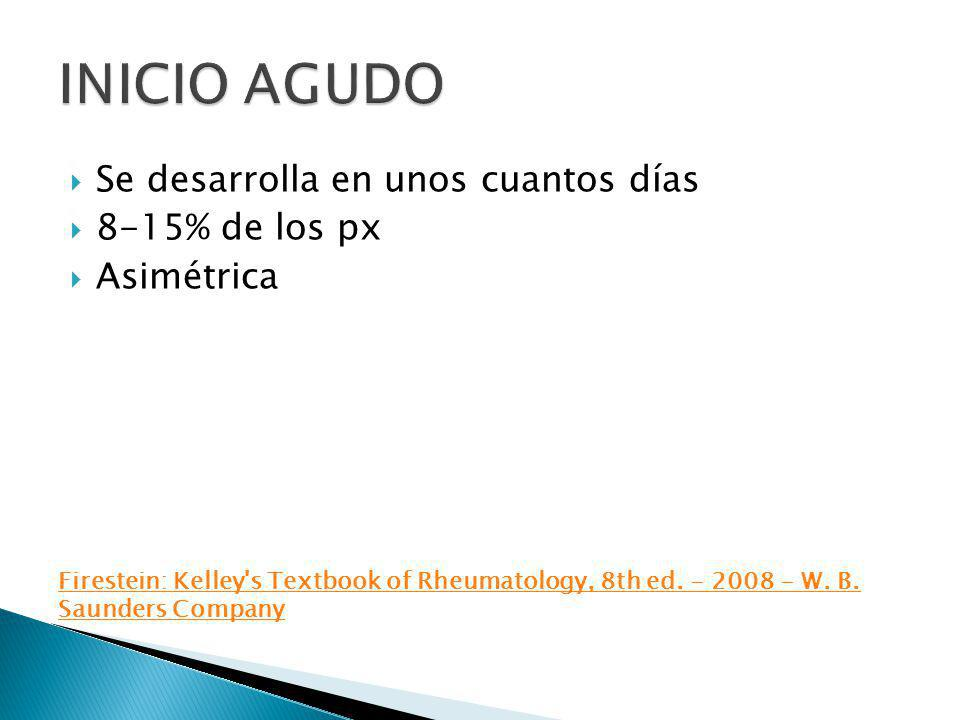 Se desarrolla en unos cuantos días 8-15% de los px Asimétrica Firestein: Kelley's Textbook of Rheumatology, 8th ed. - 2008 - W. B. Saunders Company
