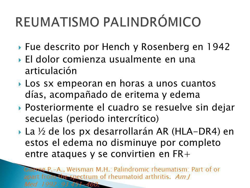 Fue descrito por Hench y Rosenberg en 1942 El dolor comienza usualmente en una articulación Los sx empeoran en horas a unos cuantos días, acompañado d