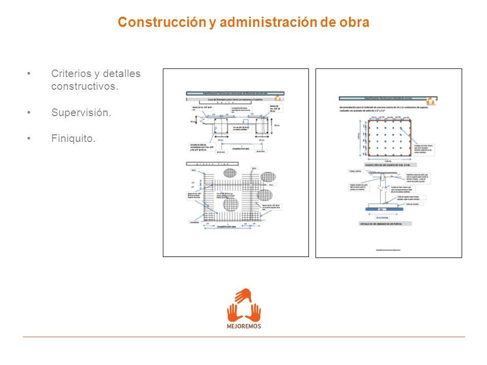 Construcción y administración de obra Criterios y detalles constructivos. Supervisión. Finiquito.