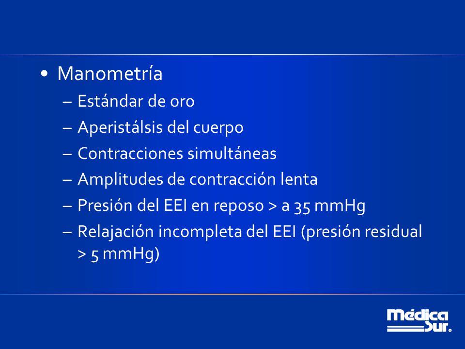 Manometría –Estándar de oro –Aperistálsis del cuerpo –Contracciones simultáneas –Amplitudes de contracción lenta –Presión del EEI en reposo > a 35 mmHg –Relajación incompleta del EEI (presión residual > 5 mmHg)