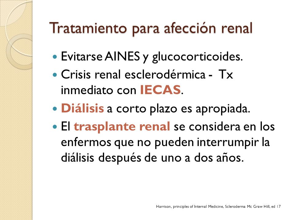Tratamiento para afección renal Evitarse AINES y glucocorticoides. Crisis renal esclerodérmica - Tx inmediato con IECAS. Diálisis a corto plazo es apr