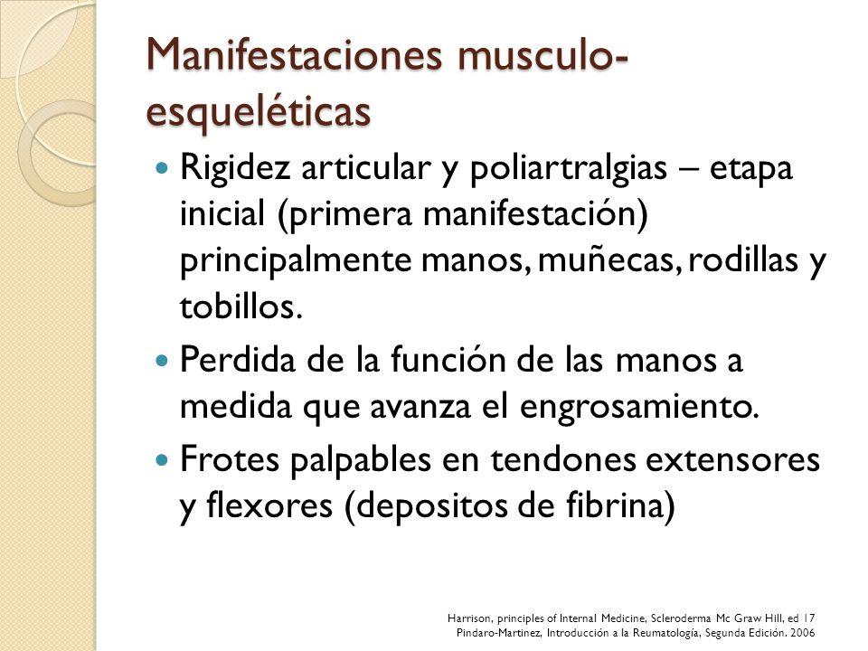 Manifestaciones musculo- esqueléticas Rigidez articular y poliartralgias – etapa inicial (primera manifestación) principalmente manos, muñecas, rodill