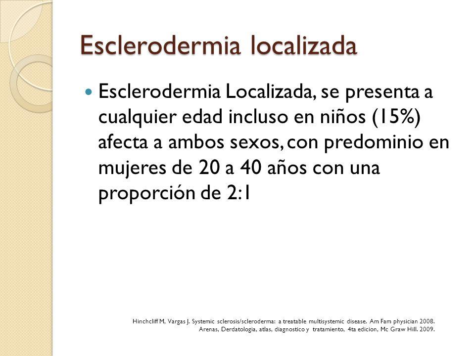 Esclerodermia localizada Esclerodermia Localizada, se presenta a cualquier edad incluso en niños (15%) afecta a ambos sexos, con predominio en mujeres