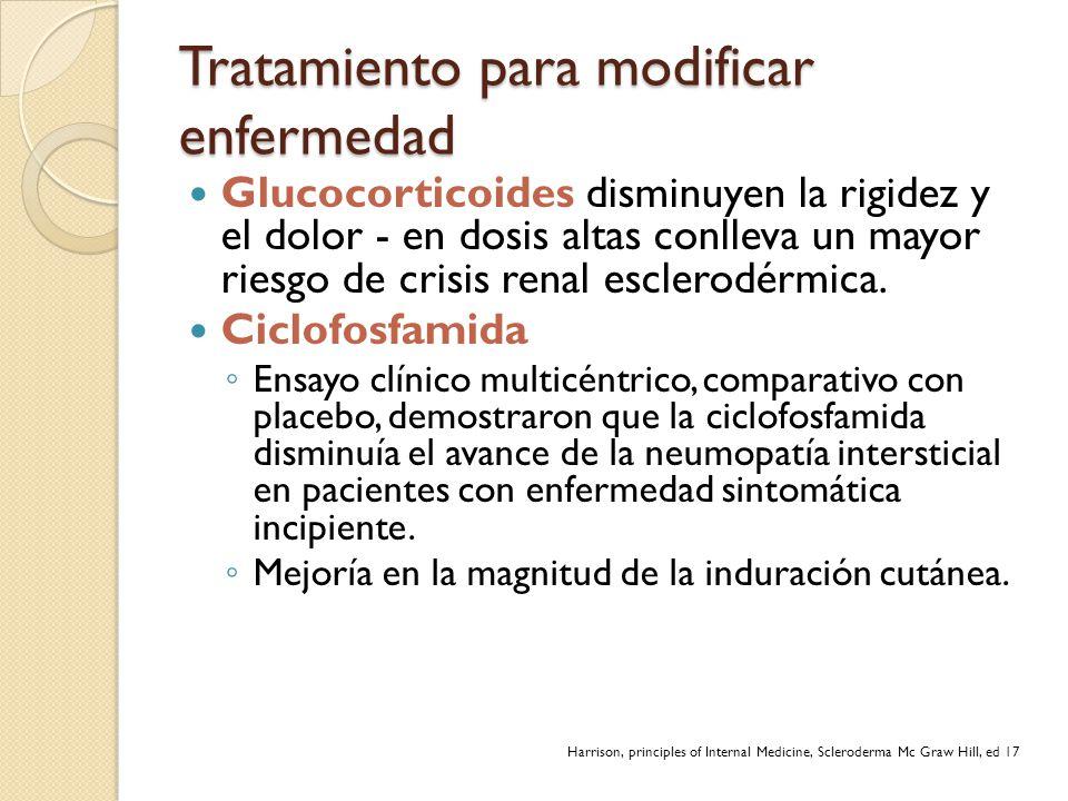 Tratamiento para modificar enfermedad Glucocorticoides disminuyen la rigidez y el dolor - en dosis altas conlleva un mayor riesgo de crisis renal escl