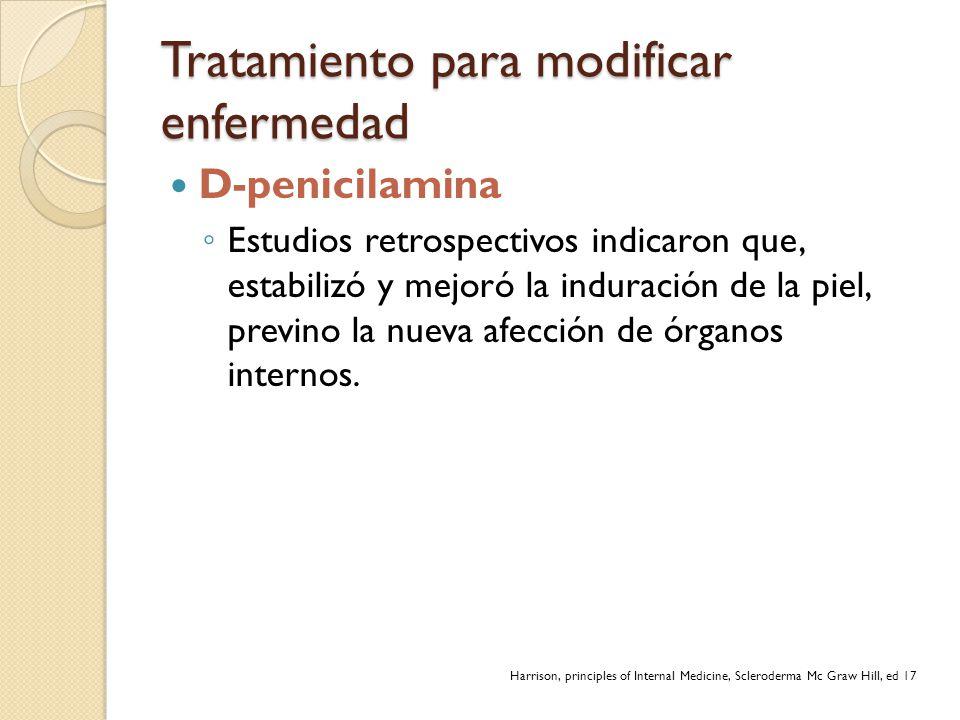Tratamiento para modificar enfermedad D-penicilamina Estudios retrospectivos indicaron que, estabilizó y mejoró la induración de la piel, previno la n