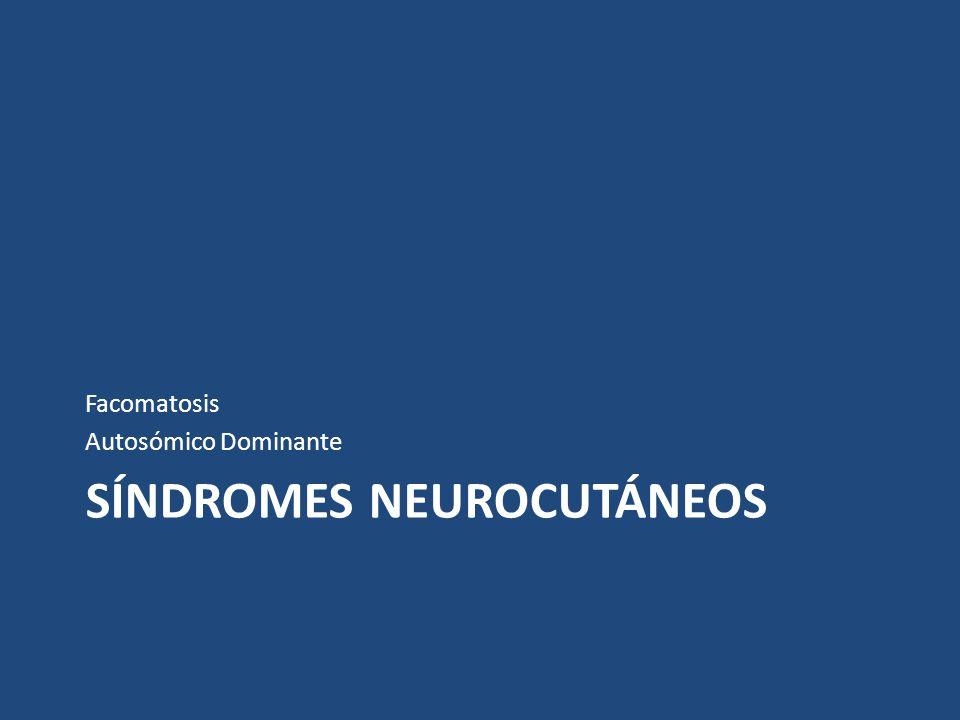 SÍNDROMES NEUROCUTÁNEOS Facomatosis Autosómico Dominante