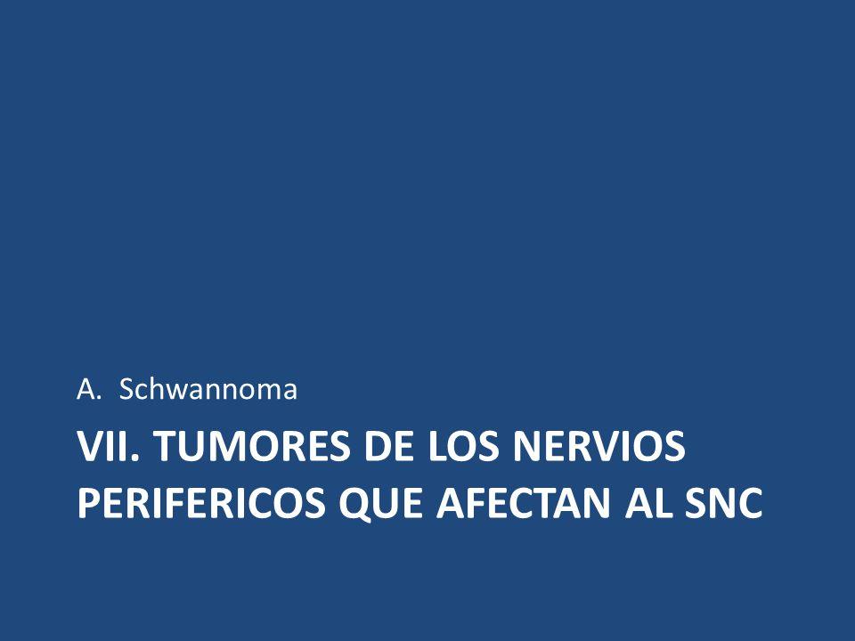 VII. TUMORES DE LOS NERVIOS PERIFERICOS QUE AFECTAN AL SNC A.Schwannoma