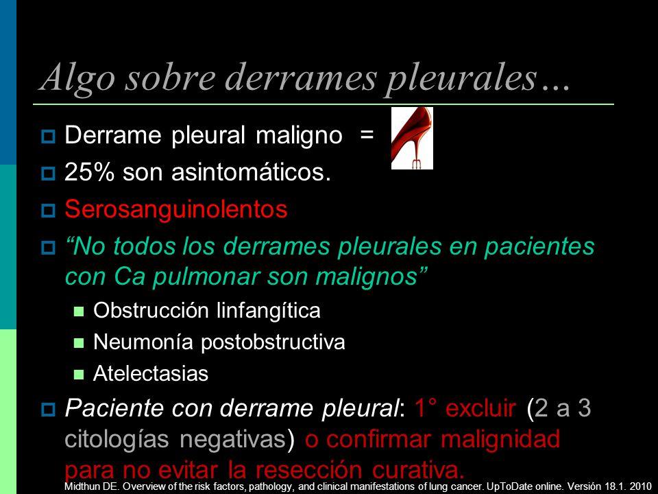 Algo sobre derrames pleurales… Derrame pleural maligno = 25% son asintomáticos. Serosanguinolentos No todos los derrames pleurales en pacientes con Ca