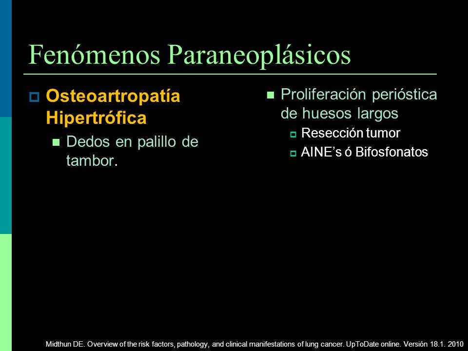Fenómenos Paraneoplásicos Osteoartropatía Hipertrófica Dedos en palillo de tambor. Proliferación perióstica de huesos largos Resección tumor AINEs ó B