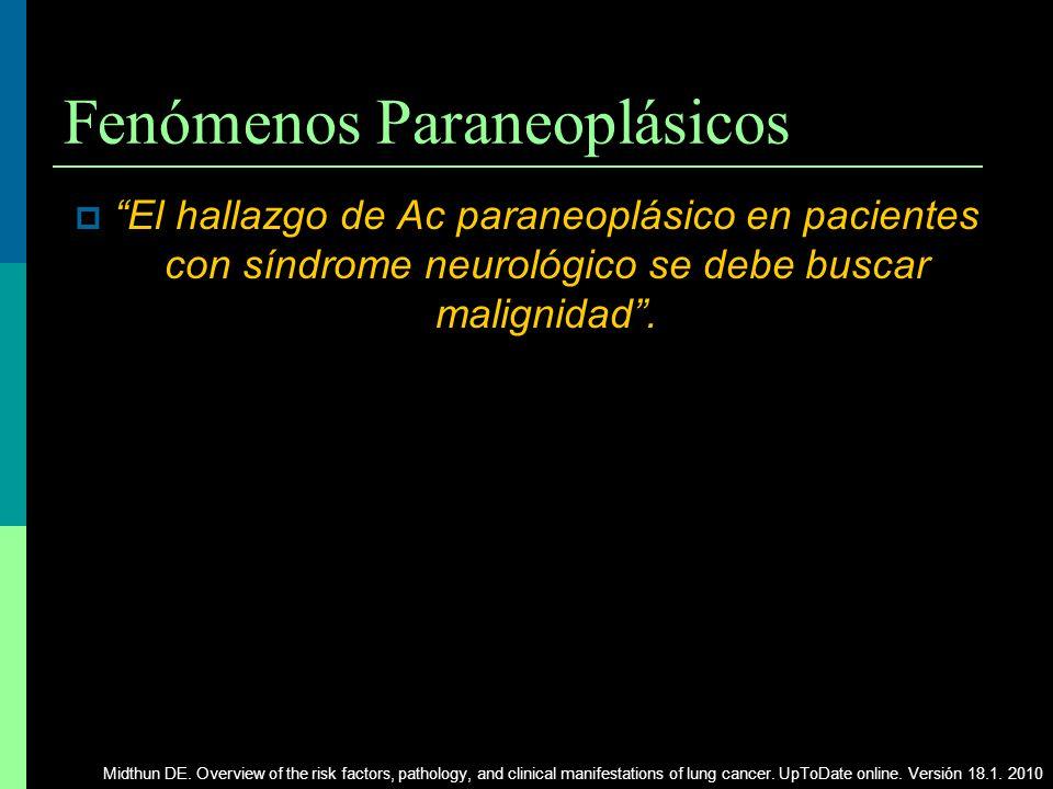 Fenómenos Paraneoplásicos El hallazgo de Ac paraneoplásico en pacientes con síndrome neurológico se debe buscar malignidad. Midthun DE. Overview of th
