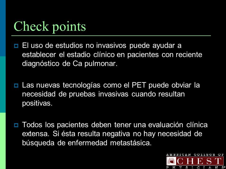 Check points El uso de estudios no invasivos puede ayudar a establecer el estadio clínico en pacientes con reciente diagnóstico de Ca pulmonar. Las nu