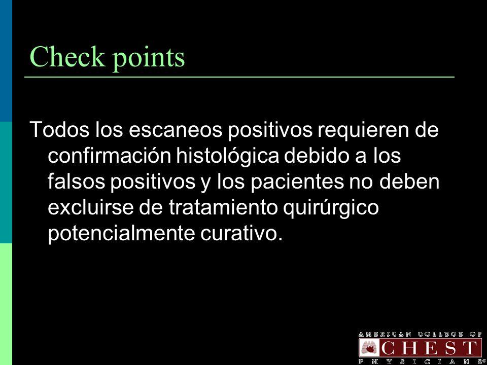 Check points Todos los escaneos positivos requieren de confirmación histológica debido a los falsos positivos y los pacientes no deben excluirse de tr