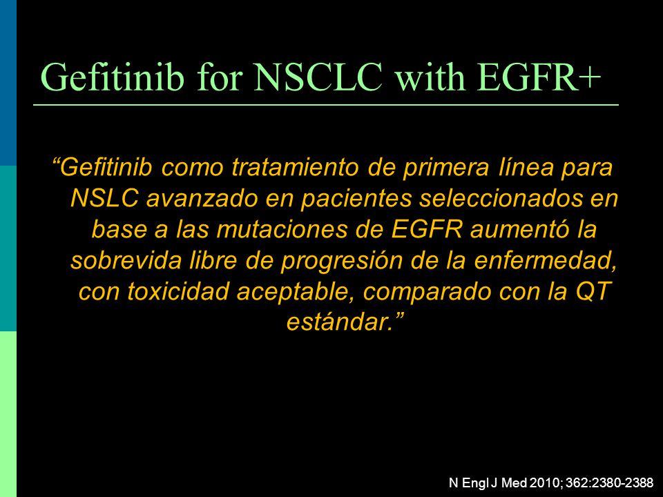 Gefitinib for NSCLC with EGFR+ Gefitinib como tratamiento de primera línea para NSLC avanzado en pacientes seleccionados en base a las mutaciones de E