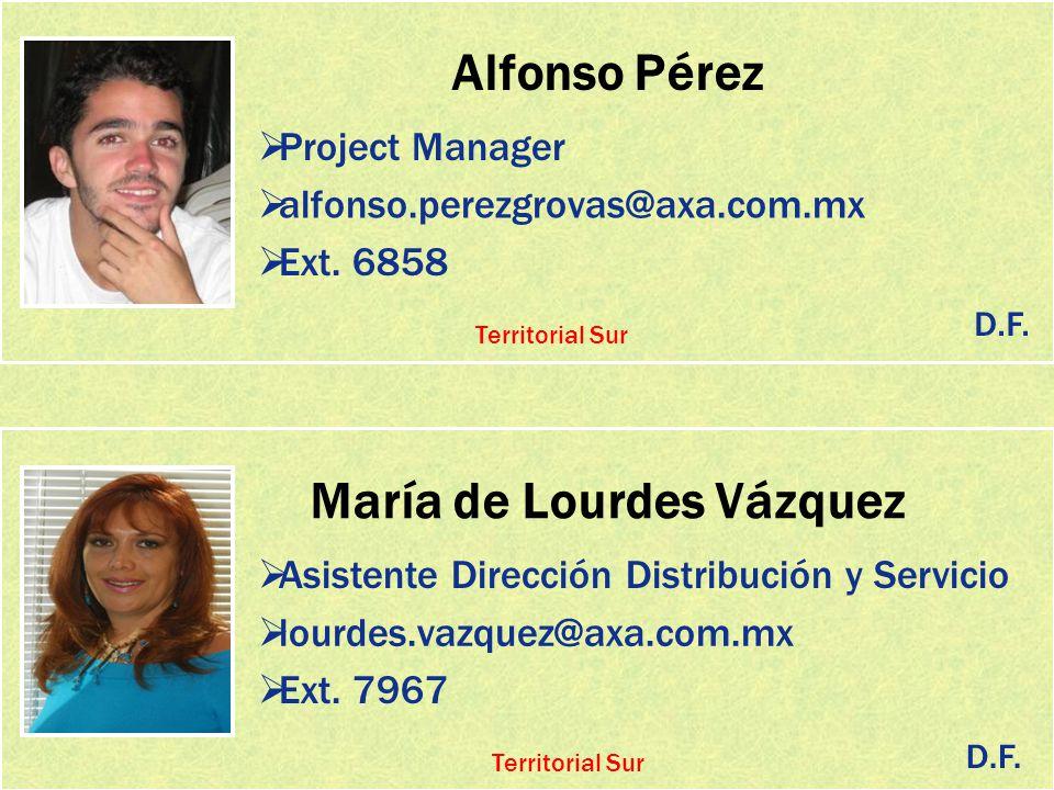 Alfonso Pérez Project Manager alfonso.perezgrovas@axa.com.mx Ext. 6858 María de Lourdes Vázquez Asistente Dirección Distribución y Servicio lourdes.va