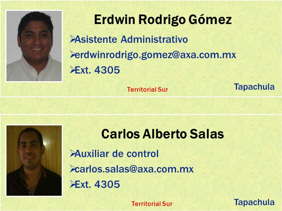 Erdwin Rodrigo Gómez Asistente Administrativo erdwinrodrigo.gomez@axa.com.mx Ext. 4305 Carlos Alberto Salas Auxiliar de control carlos.salas@axa.com.m