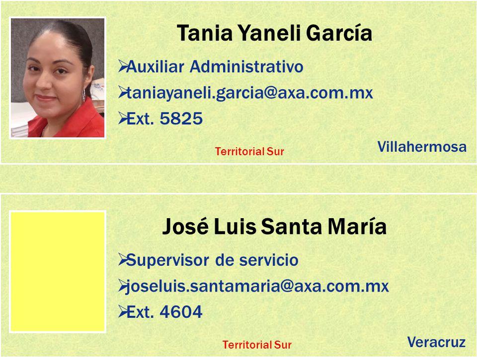 Tania Yaneli García Auxiliar Administrativo taniayaneli.garcia@axa.com.mx Ext. 5825 José Luis Santa María Supervisor de servicio joseluis.santamaria@a