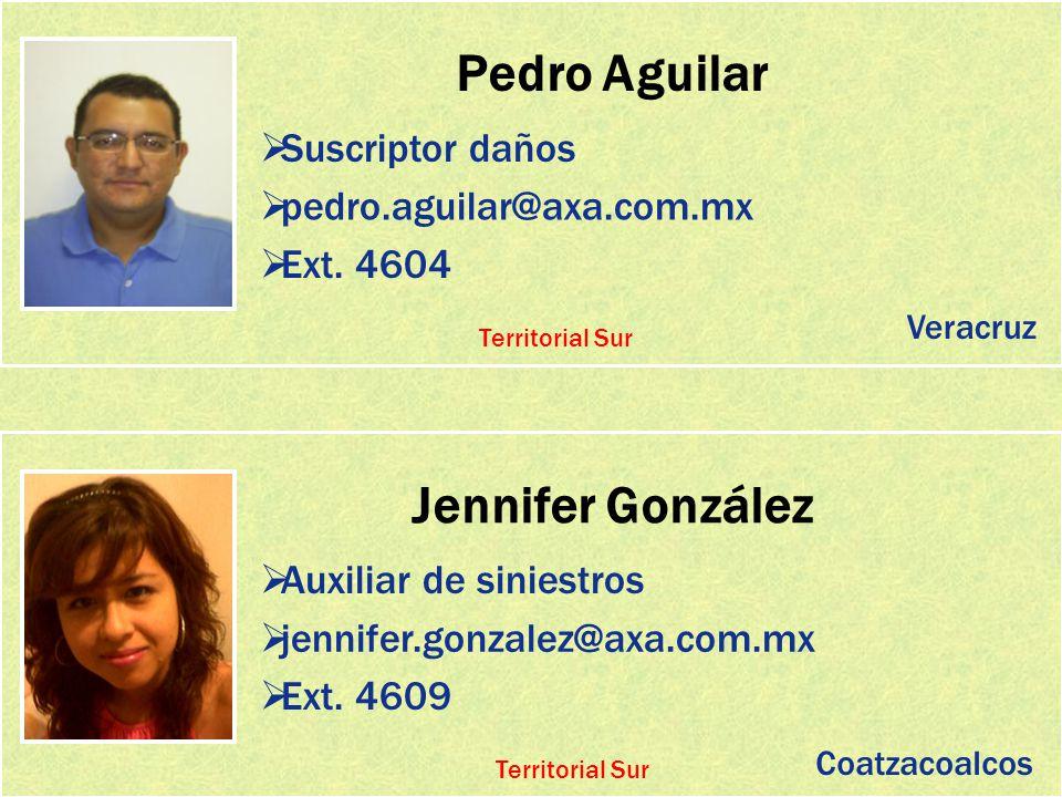 Pedro Aguilar Suscriptor daños pedro.aguilar@axa.com.mx Ext. 4604 Jennifer González Auxiliar de siniestros jennifer.gonzalez@axa.com.mx Veracruz Coatz