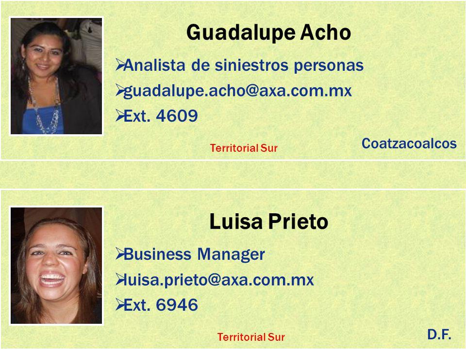 Guadalupe Acho Analista de siniestros personas guadalupe.acho@axa.com.mx Ext. 4609 Luisa Prieto Business Manager luisa.prieto@axa.com.mx Coatzacoalcos