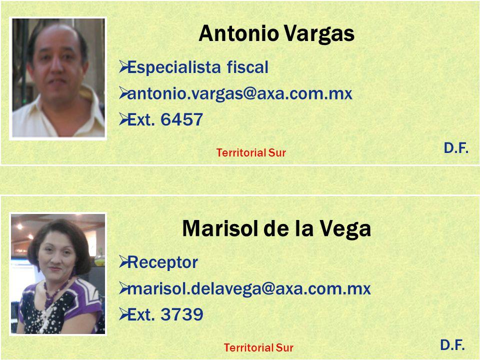 Antonio Vargas Especialista fiscal antonio.vargas@axa.com.mx Ext. 6457 Marisol de la Vega Receptor marisol.delavega@axa.com.mx D.F. Territorial Sur Ex