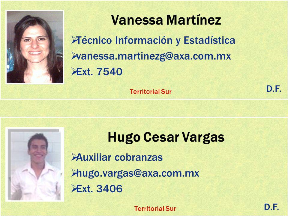 Vanessa Martínez Técnico Información y Estadística vanessa.martinezg@axa.com.mx Ext. 7540 Hugo Cesar Vargas Auxiliar cobranzas hugo.vargas@axa.com.mx
