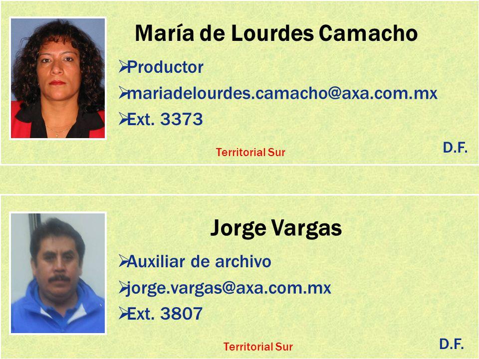 María de Lourdes Camacho Productor mariadelourdes.camacho@axa.com.mx Ext. 3373 Jorge Vargas Auxiliar de archivo jorge.vargas@axa.com.mx D.F. Territori