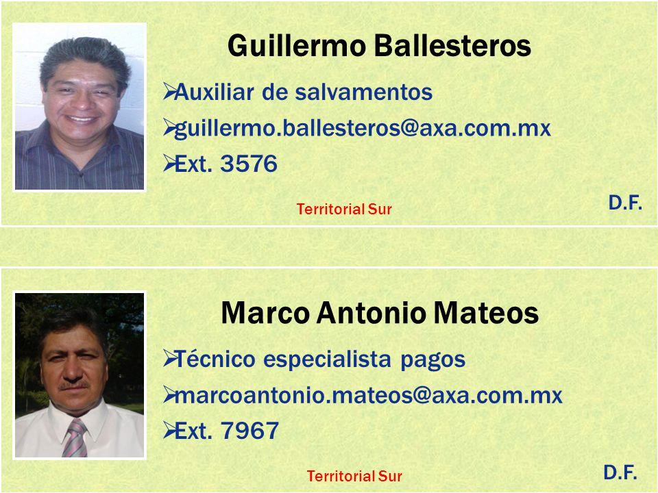 Guillermo Ballesteros Auxiliar de salvamentos guillermo.ballesteros@axa.com.mx Ext. 3576 Marco Antonio Mateos Técnico especialista pagos marcoantonio.