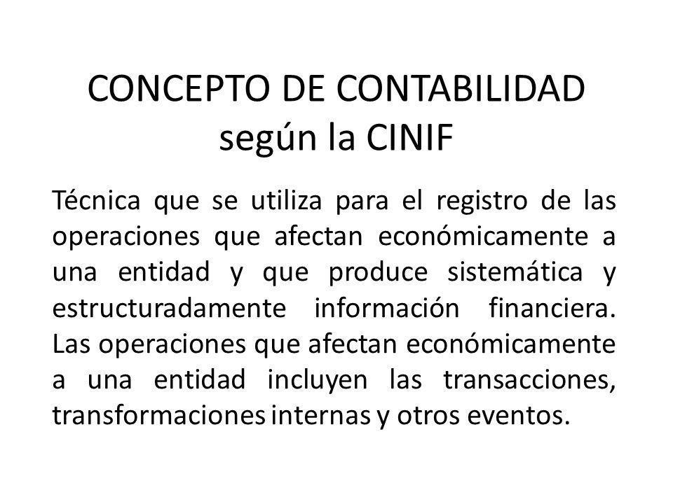 CONCEPTO DE CONTABILIDAD según la CINIF Técnica que se utiliza para el registro de las operaciones que afectan económicamente a una entidad y que prod