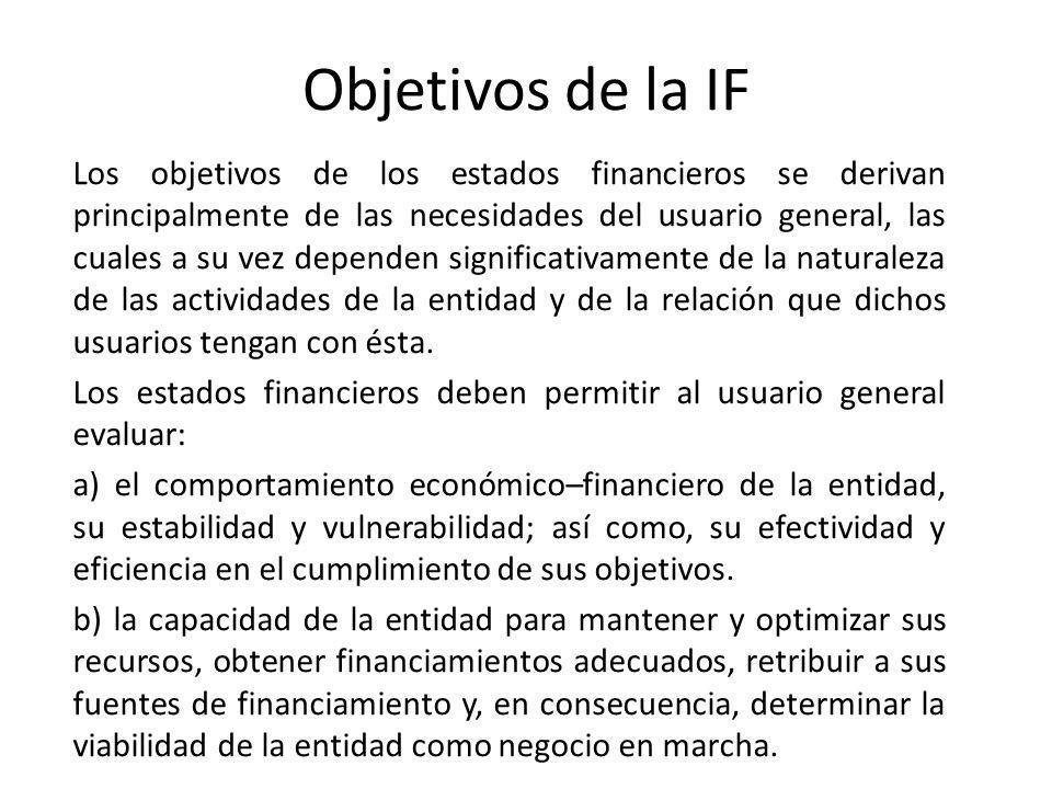 Objetivos de la IF Los objetivos de los estados financieros se derivan principalmente de las necesidades del usuario general, las cuales a su vez depe