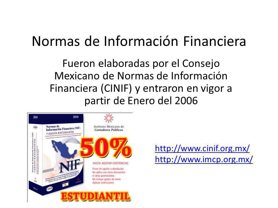 Normas de Información Financiera Fueron elaboradas por el Consejo Mexicano de Normas de Información Financiera (CINIF) y entraron en vigor a partir de