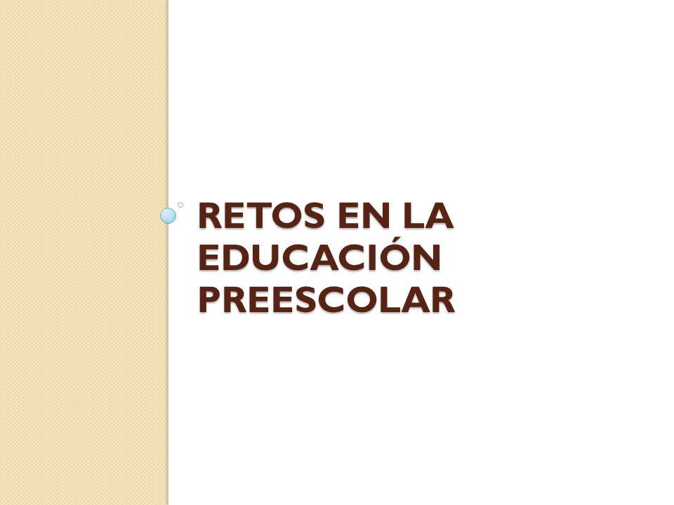 RETOS EN LA EDUCACIÓN PREESCOLAR