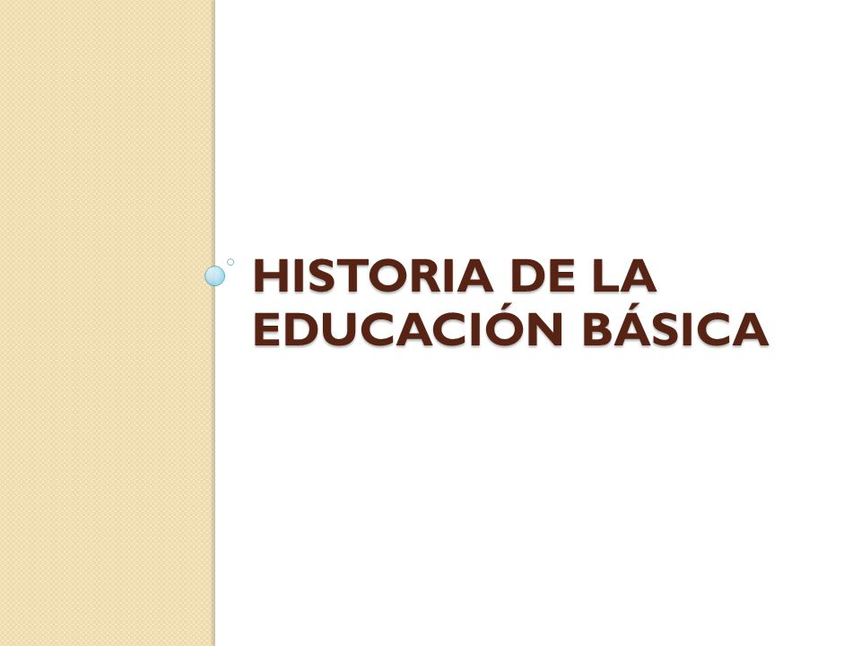 HISTORIA DE LA EDUCACIÓN BÁSICA