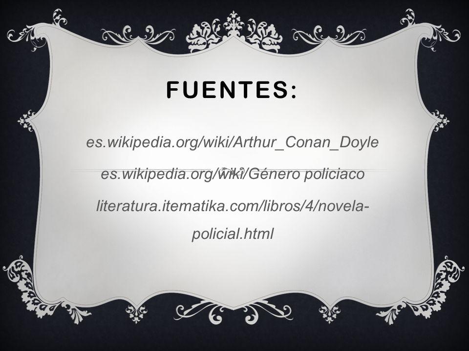 FUENTES: es.wikipedia.org/wiki/Arthur_Conan_Doyle es.wikipedia.org/wiki/Género policiaco literatura.itematika.com/libros/4/novela- policial.html