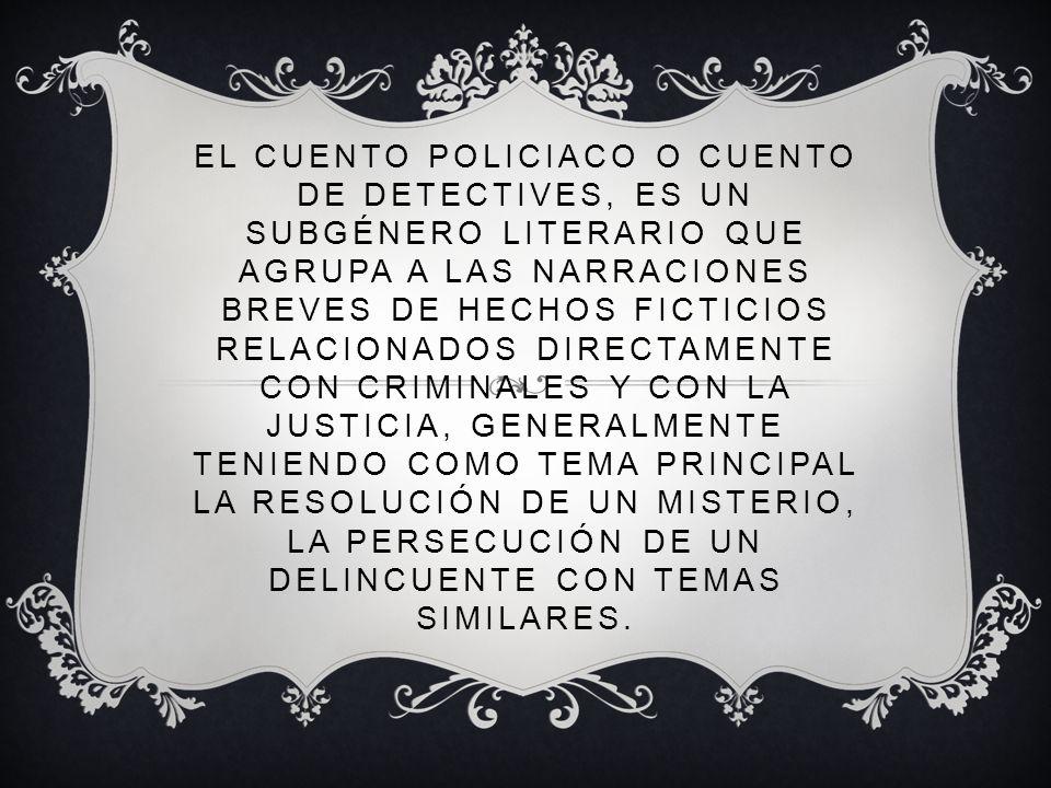 EL CUENTO POLICIACO O CUENTO DE DETECTIVES, ES UN SUBGÉNERO LITERARIO QUE AGRUPA A LAS NARRACIONES BREVES DE HECHOS FICTICIOS RELACIONADOS DIRECTAMENT