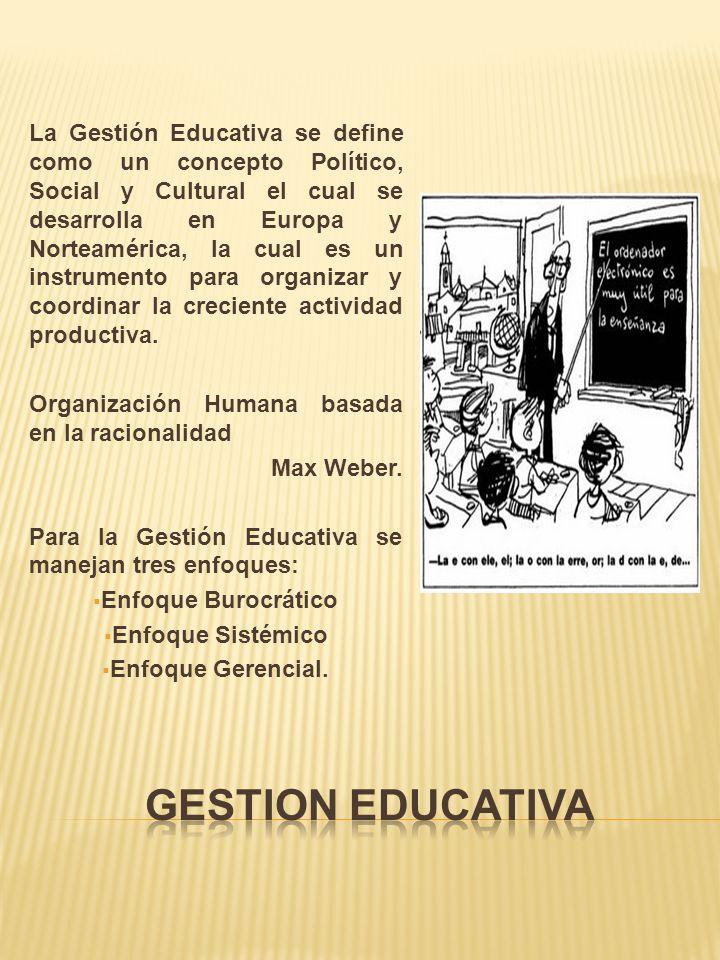 La Gestión Educativa se define como un concepto Político, Social y Cultural el cual se desarrolla en Europa y Norteamérica, la cual es un instrumento