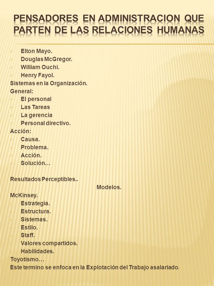 Elton Mayo. Douglas McGregor. William Ouchi. Henry Fayol. Sistemas en la Organización. General: El personal Las Tareas La gerencia Personal directivo.