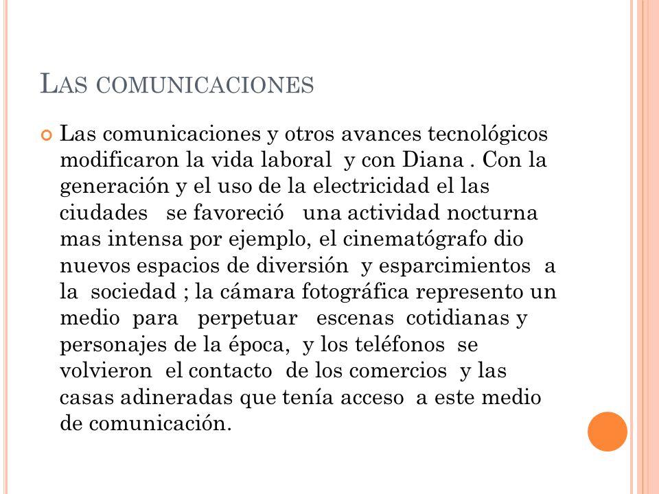 L AS COMUNICACIONES Las comunicaciones y otros avances tecnológicos modificaron la vida laboral y con Diana.