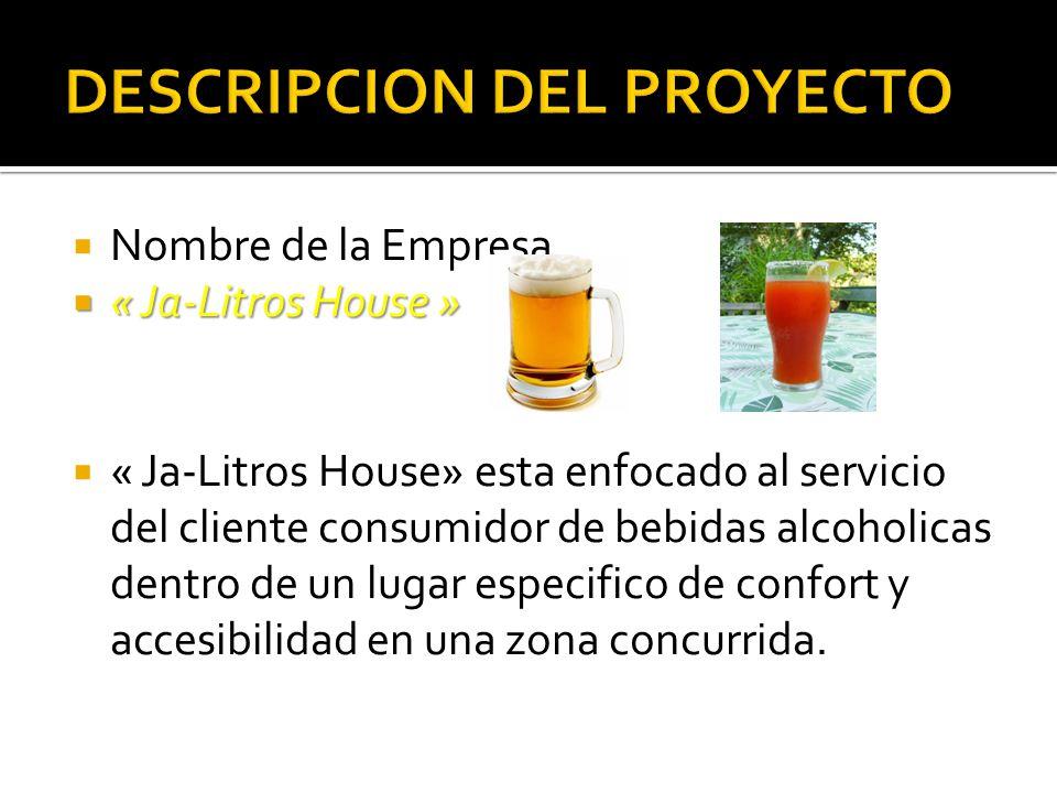 Nombre de la Empresa « Ja-Litros House » « Ja-Litros House » « Ja-Litros House» esta enfocado al servicio del cliente consumidor de bebidas alcoholica