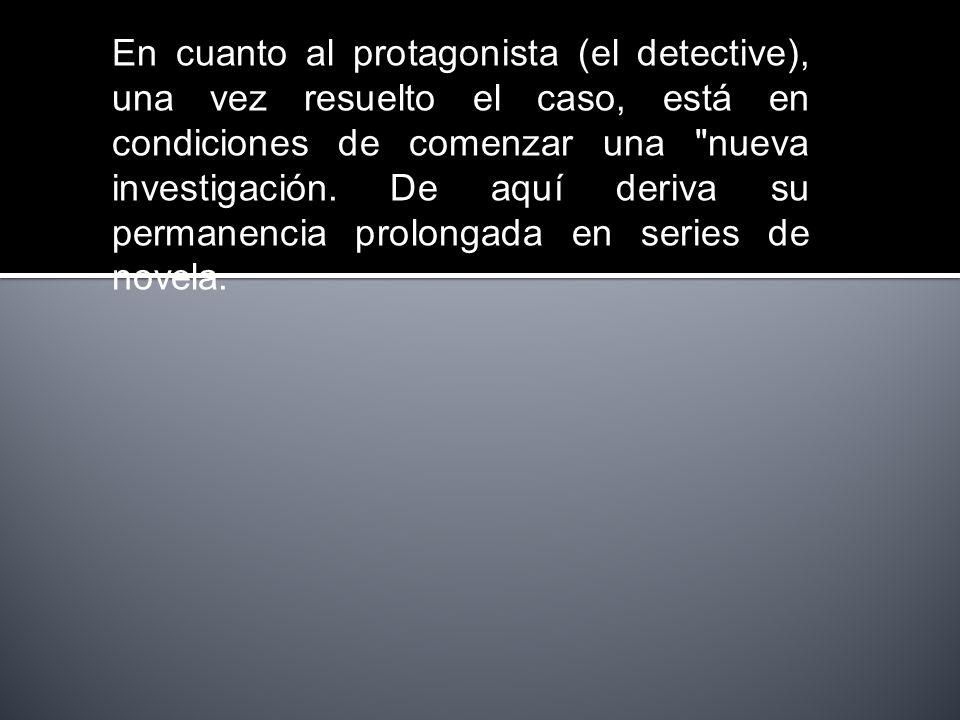En cuanto al protagonista (el detective), una vez resuelto el caso, está en condiciones de comenzar una